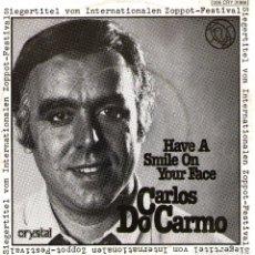 Discos de vinilo: CARLOS DO CARMO - SINGLE 7'' - EDITADO EN ALEMANIA - HAVE A SMILE ON YOUR FACE + 1 - CRYSTAL 1976. Lote 105076863