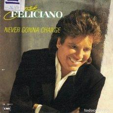 Discos de vinilo: JOSE FELICIANO - NEVER GONNA CHANGE / IBIZA (SINGLE ESPAÑOL, HISPAVOX 1989). Lote 105237447
