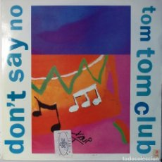Discos de vinilo: TOM TOM CLUB - DON'T SAY NO - MAXI. Lote 105641303