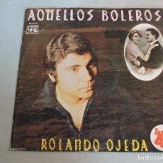 Discos de vinilo: ROLANDO OJEDA - AQUELLOS BOLEROS 1978 SPAIN. Lote 105842399