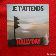 Discos de vinilo: JE T´ATTENDS -JOHNNY HALLYDAY. Lote 106680107