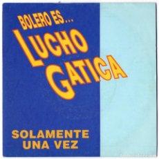 Discos de vinilo: LUCHO GATICA - SOLAMENTE UNA VEZ / CONTIGO EN LA DISTANCIA - EMI 1990. Lote 107053803