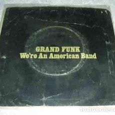 Discos de vinilo: GRAND FUNK – WE'RE AN AMERICAN BAND - SINGLE VINILO AMARILLO. Lote 107184523