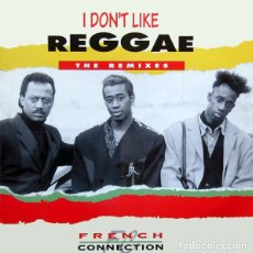 Discos de vinilo: 12'- MAXI- FRENCH CONNECTION ‎– I DON'T LIKE REGGAE (THE REMIXES) (RAGGA-HIP HOP-EURO HOUSE-R'N'B). Lote 107217627