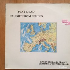 Discos de vinilo: PLAY DEAD: CAUGHT FROM BEHIND. LIVE IN ENGLAND, FRANCE, GERMANY AND SWITZERLAND. Lote 107398359