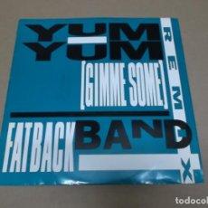 Discos de vinilo: FATBACK BAND (MX) YUM YUM (GIMME SONG) +2 TRACKS AÑO 1990 – EDICION U.K.. Lote 107603371