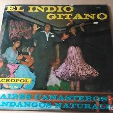 Discos de vinilo: EL INDIO GITANO - AIRES CANASTEROS + FANDANGOS NATURALES (RARO MUY DIFICIL DE ENCONTRAR). Lote 108054583