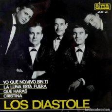 Discos de vinilo: LOS DIASTOLE. YO QUE NO VIVO SIN TI/ LA LUNA ESTA FUERA/ QUE HARAS/CRISTINA EP ALMA 1965. Lote 108370319