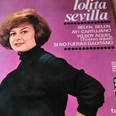 Discos de vinilo: LOLITA SEVILLA - BELEN BELEN, AY CARTUJANO, YO SOY AQUEL, SI NO FUERAS GADITANO. Lote 108598443