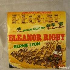 Discos de vinilo: BERNIE LYON SINGLE ELEANOR RIGBY COVER VERSION REGGAE DE BEATLES. Lote 108705527