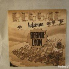 Discos de vinilo: BERNIE LYON-REGGAE INFIERNO-SINGLE VINILO. Lote 108707703