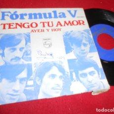 Discos de vinilo: FORMULA V TENGO TU AMOR/AYER Y HOY 7'' SINGLE 1968 PHILIPS. Lote 109251151