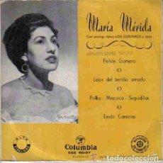 Discos de vinilo: MARIA MERIDA-PEÑON GOMERO + LEJOS DEL TERRIÑO AMADO + POLKA MAZURCA SEGUIDILLAS + LINDO CANARIAS EP . Lote 109336943