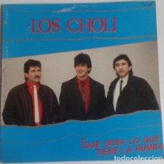 Discos de vinilo: LOS CHOLI: !QUÉ SERÁ LO QUE TIENE LA RUMBA. Lote 109483059