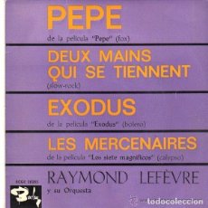 Discos de vinilo: RAYMOND LEFÈVRE Y SU ORQUESTA- PEPE / DEUX MAINS QUI SE TIENNENT / EXODUS / LES MERCENAIRES -EP 1961. Lote 109777327