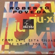 Discos de vinilo: ROBERTO POVEDA. COMO LATE ESTA CIUDAD / SI NO ES POR TI. 1987. Lote 109999895