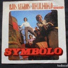 Discos de vinilo: SYMBOLO // OJOS NEGROS + HI-LILI-HI-LO. Lote 110235987