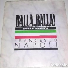 Discos de vinilo: FRANCESCO NAPOLI - BALLA, BALLA(ITALIAN HIT CONNECTION) / BALLA. Lote 110254043