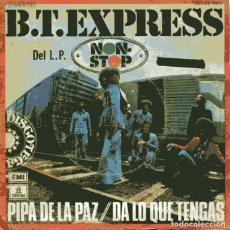 Discos de vinilo: B.T.EXPRESS / PIPA DE LA PAZ / DA LO QUE TENGAS (SINGLE PROMO 1975). Lote 110399951
