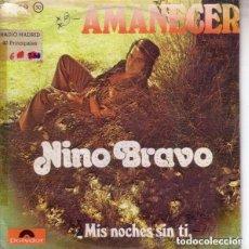 Discos de vinilo: NINO BRAVO - AMANECER / MIS NOCHES SIN TI - SINGLE 1971. Lote 110622323