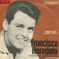 Discos de vinilo: FRANCISCO HEREDERO / ¿COMO SERAS? / VI FESTIVAL DE LA CANCION DEL DUERO) + 1 (SINGLE 1965). Lote 110733351