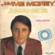 Discos de vinilo: JAIME MOREY / AMANECE (EUROVISION 1972) 7 VOLVERA (SINGLE 1972). Lote 111091819