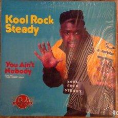 Discos de vinilo: KOOL ROCK STEADY -YOU AIN'T NOBODY- MAXI 1989 D.J INTERNATIONAL USA. Lote 111322039