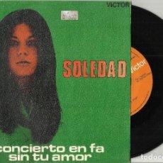 Discos de vinilo: SOLEDAD SINGLE CONCIERTO EN FA / SIN TU AMOR 1968. Lote 111371803