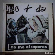 Discos de vinilo: QUE MAS DA - NO ME ATRAPARAS (LIBÉLULA RECORDS,1991). Lote 111521299