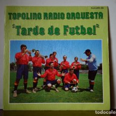 Discos de vinilo: TOPOLINO RADIO ORQUESTA - TARDE DE FUTBOL (CFE,1982). Lote 111523991
