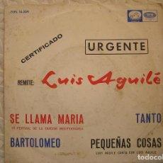 Discos de vinilo: LUIS AGUILE – SE LLAMA MARIA - LA VOZ DE SU AMO  1965 - SINGLE - P. Lote 111570943