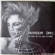 Discos de vinilo: AVIADOR DRO.EL COLOR DE TUS OJOS AL BAILAR/TEJIDOS...NM...PROMO. Lote 111591299