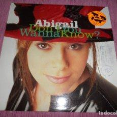 Discos de vinilo: ABIGAIL - DON'T YOU WANNA KNOW?. Lote 111619887