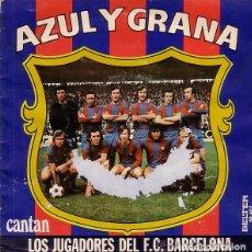Discos de vinilo: AZUL Y GRANA / CANTAN LOS JUGADORES DEL F.C.BARCELONA (SINGLE 74). Lote 111627315