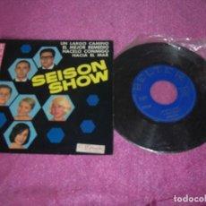Discos de vinilo: SEISON SHOW ES LARGO EL CAMINO EL MEJOR REMEDIO HACELO CONMIGO HACIA EL MAR 1965. Lote 111761383