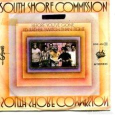 Discos de vinilo: SOUTH SHORE COMMISSION / BEFORE YOU'VE GONE / I'D RATHERSWITCH.....(SINGLE PROMO 1976). Lote 111809995