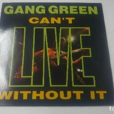 Discos de vinilo: GANG GREEN - CAN' T LIVE WITHOUT YOU. Lote 111859347