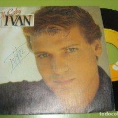 Discos de vinilo: SINGLE 1982 - IVAN - OH GABY + MIENTRAS LLUEVE - CBS. Lote 111990931