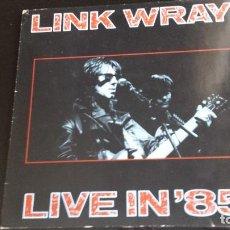 Discos de vinilo: LP LINK WRAY: LIVE IN'85. Lote 112701827