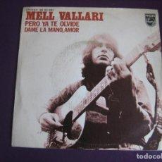 Discos de vinilo: MELL VALLARI SG PHILIPS 1973 PERO YA TE OLVIDE/ DAME LA MANO AMOR MEXICO POP. Lote 112702107
