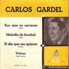 Discos de vinilo: CARLOS GARDEL– SUS OJOS SE CERRARON / EL DÍA QUE ME QUIERAS / MELODÍA DE ARRABAL -VOLVER- EP 1956. Lote 112728999