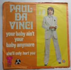 Discos de vinilo: PAUL DA VINCI - YOUR BABY AIN'T YOUR BABY ANYMORE / SHE'LL ONLY HURT YOU. Lote 112751383