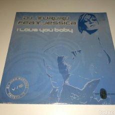 Discos de vinilo: DJ TURURU FEAT JESSICA - I LOVE YOU BABY. Lote 112926978