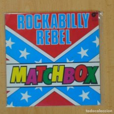 Discos de vinilo: MATCHBOX - ROCKABILLY REBEL - SINGLE. Lote 113003515