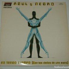 Discos de vinilo: AZUL Y NEGRO - NO TENGO TIEMPO (CON LOS DEDOS DE UNA MANO)/FANTASIA DE PIRATAS - FONOGRAM 1983. Lote 113137443