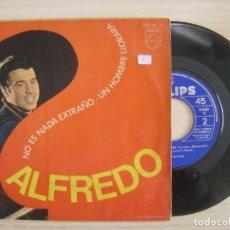 Discos de vinilo: ALFREDO - NO ES EXTRAÑO + UN HOMBRE LLORABA - SINGLE 1967 - PHILIPS. Lote 113228275