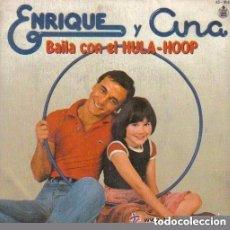 Discos de vinilo: ENRIQUE Y ANA - BAILA CON EL HULA-HOOP - SINGLE SPAIN. Lote 113288663