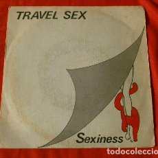 Discos de vinilo: TRAVEL SEX (SINGLE 1984) SEXINESS - TRAVEL SEXINESS. Lote 113410455