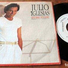 Discos de vinilo: SINGLE - CBS - JULIO IGLESIAS - NI TE TENGO, NI TE OLVIDO. Lote 113419611