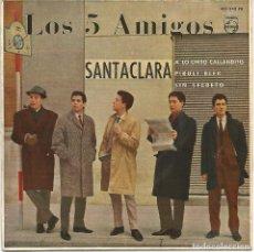 Discos de vinilo: LOS 5 AMIGOS - SANTACLARA + 3 (EP DE 4 CANCIONES) PHILIPS 1962 - VG++/VG++. Lote 113452419